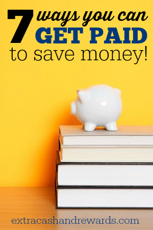 Seven Ways to Get Paid to Save Money