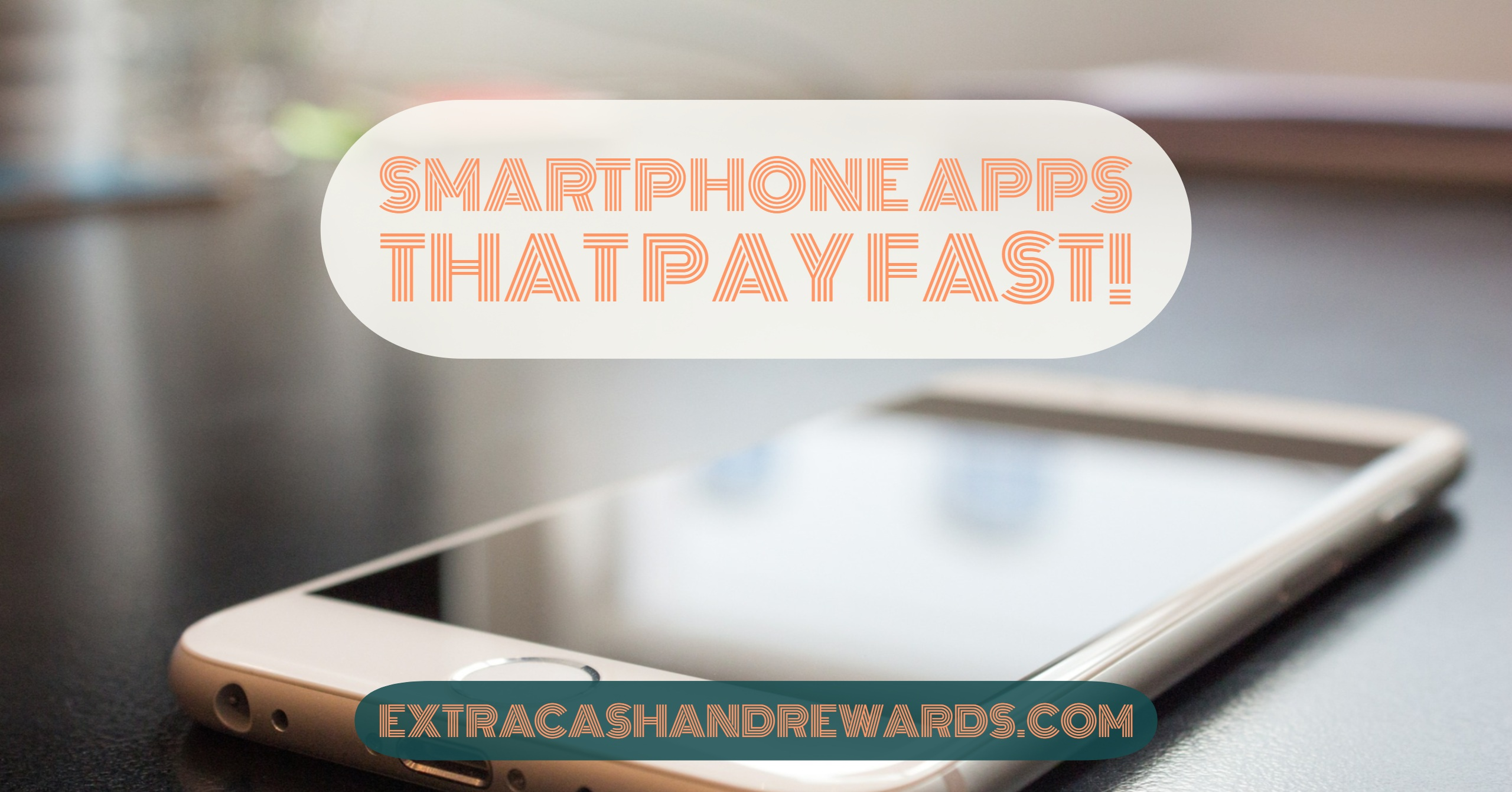 4 Smartphone Apps That Pay Real Cash Fast