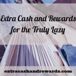 Extra Cash and Rewards for the Truly Lazy